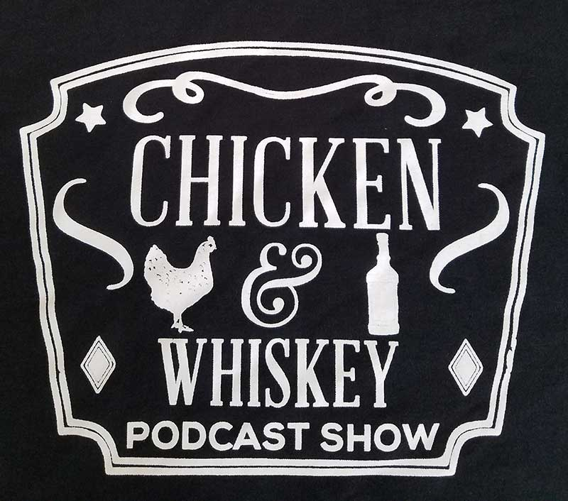 custom black shirt - white Chicken & Whiskey Podcast Show design